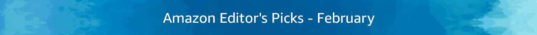 Amazon Editor's Picks - February 2020
