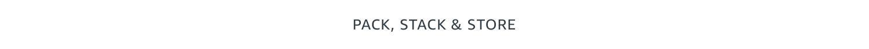 Pak, stack & store