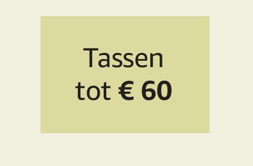 Tassen tot € 60