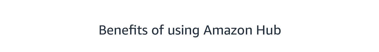 Benefits of using Amazon Hub