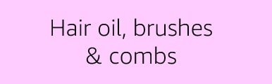 Hair oil, brushes & combs