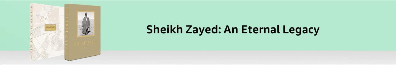 Sheikh Zayed: An Eternal Legacy