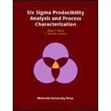 Six Sigma Producibility Analysis and Process Characterization