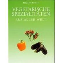 Vegetarische Spezialitäten aus aller Welt