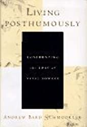 Living Posthumously: Confronting the Loss of Vital Powers by Andrew Bard Schmookler (1997-02-03)