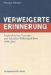 Verweigerte Erinnerung: Nachrichtenlose Vermögen und Schweizer Weltkriegsdebatte 1989-2004