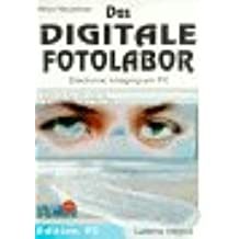 Das Digitale Fotolabor. Electronic Imaging am PC