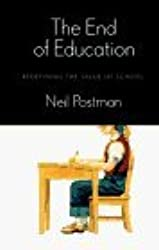 The End of Education: Redefining the Value of School by Neil Postman (1995-09-26)