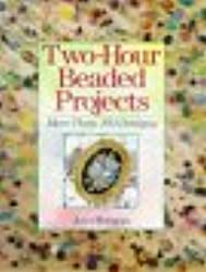 Two Hour Beaded Projects: More Than 200 Designs (Two-Hour Crafts)
