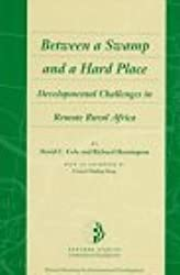 Between a Swamp and a Hard Place: Developmental Challenges in Remote Rural Africa (Harvard Studies in International Development) by David C. Cole (1997-08-01)
