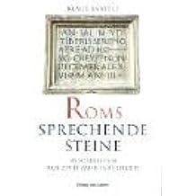 Roms sprechende Steine: Inschriften aus zwei Jahrtausenden