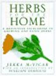 Herbs for the Home: A Definitive Sourcebook to Growing and Using Herbs