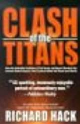 The Clash of the Titans: How the Unbridled Ambition of Ted Turner and Rupert Murdoch Has Created Global Empires That Control What We Read and W