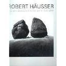 Robert Häusser - Aus dem photographischen Werk 1938-2004