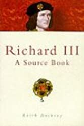 Richard III: A Sourcebook (Sutton History Paperbacks)