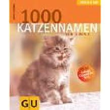 1000 Katzennamen von A bis Z . Tierisch gut (GU Tierisch gut)