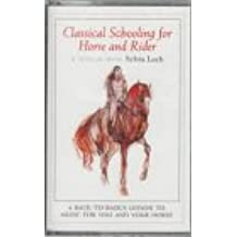 Classical Schooling for Horse and Rider : A Back-to-Basics Lesson to Music (Lesson With)