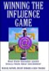 Winning the Influence Game: What Every Business Leader Should Know about Government