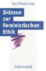 Skizzen zur feministischen Ethik