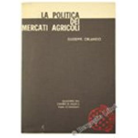 LA POLITICA DEI MERCATI AGRICOLI. Contributo alla ristrutturazione del sistema