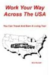 Work Your Way Across The USA: You Can Travel And Earn A Living Too! by Nick Russell (2001-09-18)