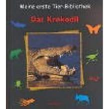 Meine erste Tier-Bibliothek : Das Krokodil