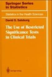 The Use of Restricted Significance Tests in Clinical Trials (Statistics of the health sciences)