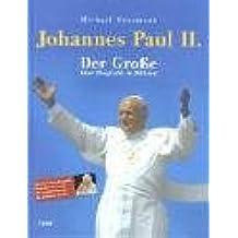 Johannes Paul II. - Der Große. Eine Biografie in Bildern
