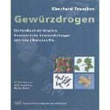 Gewürzdrogen: Handbuch der Gewürze, Gewürzkräuter, ihrer ätherischen Öle und der Gewürzmischungen