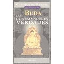Las cuatro nobles verdades / The Four Noble Truths (Clasicos De Siempre: Grandes Maestros / All Time Classics: Great Masters)