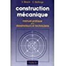 CONSTRUCTION MECANIQUE. Manuel pratique pour dessinateurs et techniciens