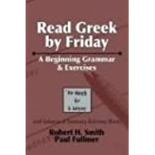 Read Greek by Friday: A Beginning Grammar and Exercises by Robert H. Smith (2004-07-27)