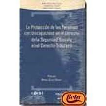 La Protección de Los Discapacitados en el Derecho  de la Seguridad Social en el Derecho Tributario (Colección Técnica)