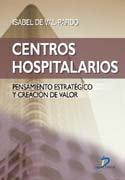 Centros hospitalarios: Pensamiento estratégico y creación de valor por Isabel De Val Pardo