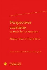 Perspectives cavalières du Moyen Age à la Renaissance- mélanges offerts Francois Berier : Mélanges offerts Francois Bérier
