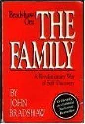 Bradshaw on the Family: A Revolutionary Way of Self Discovery by John Bradshaw (1988-01-02)