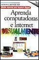 Aprenda Computadoras E Internet Visualmente (IDG Serie Tridimensional)