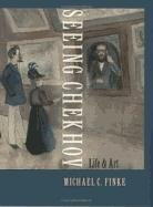 [Seeing Chekhov: Life and Art] (By: Michael C. Finke) [published: May, 2005]