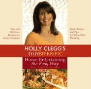 Holly Clegg's Trim & Terrific Home Entertaining the Easy Way Holly Trim
