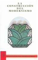 La Construccion Del Modernismo / The Construction of Modernism