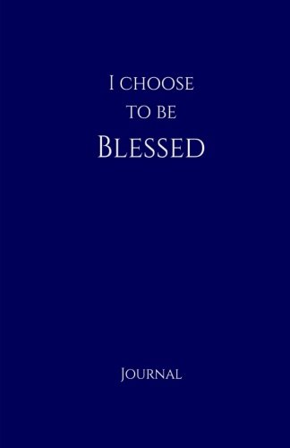 I Choose to Be Blessed Journal:  Navy: Navy Matte Finish, Daily Diary, Blank Journal & Notebook for Adults, Teens or Kids (Elite Journal)