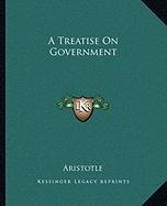 A Treatise on Government a Treatise on Government                 by Aristotle