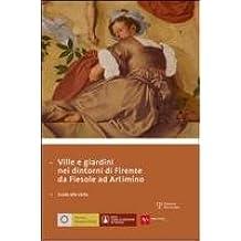 Ville e giardini nei dintorni di Firenze da Fiesole ad Artimino. Guida alla visita. Ediz. (Fiorentina Giardino)