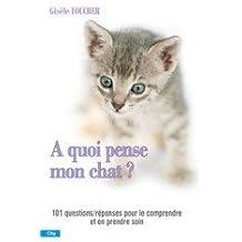 A quoi pense mon chat ? : Toutes les questions et les réponses pour le comprendre et en prendre soin