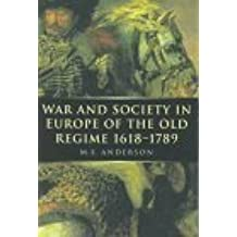 War and Society in Europe of the Old Regime 1618-1789 (War & European Society) by Anderson, M. S., Anderson, Kay J., Anderson, Robert, Anderso (1998) Paperback