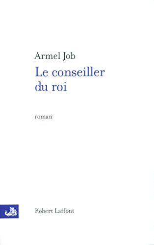 Le conseiller du roi (French Edition) de [JOB, Armel]