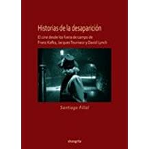Historias de la desaparición: El cine desde Franz Kafka, Jacques Tourneur y David Lynch (Poliedro, Band 1)