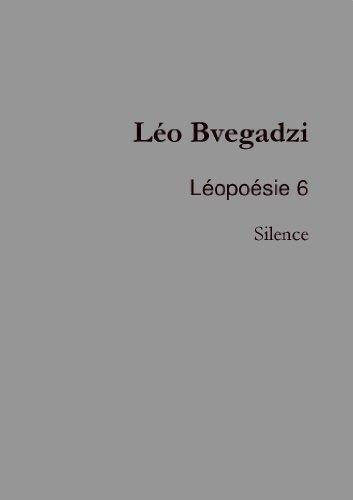 Léopoésie 6 : Silence par Léo Bvegadzi