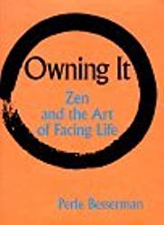 Owning it: Zen and the Art of Facing Life by Perle Besserman (1998-02-27)