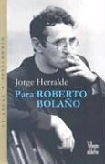 Para Roberto Bolano (Coleccion Dorada) por Jorge Herralde